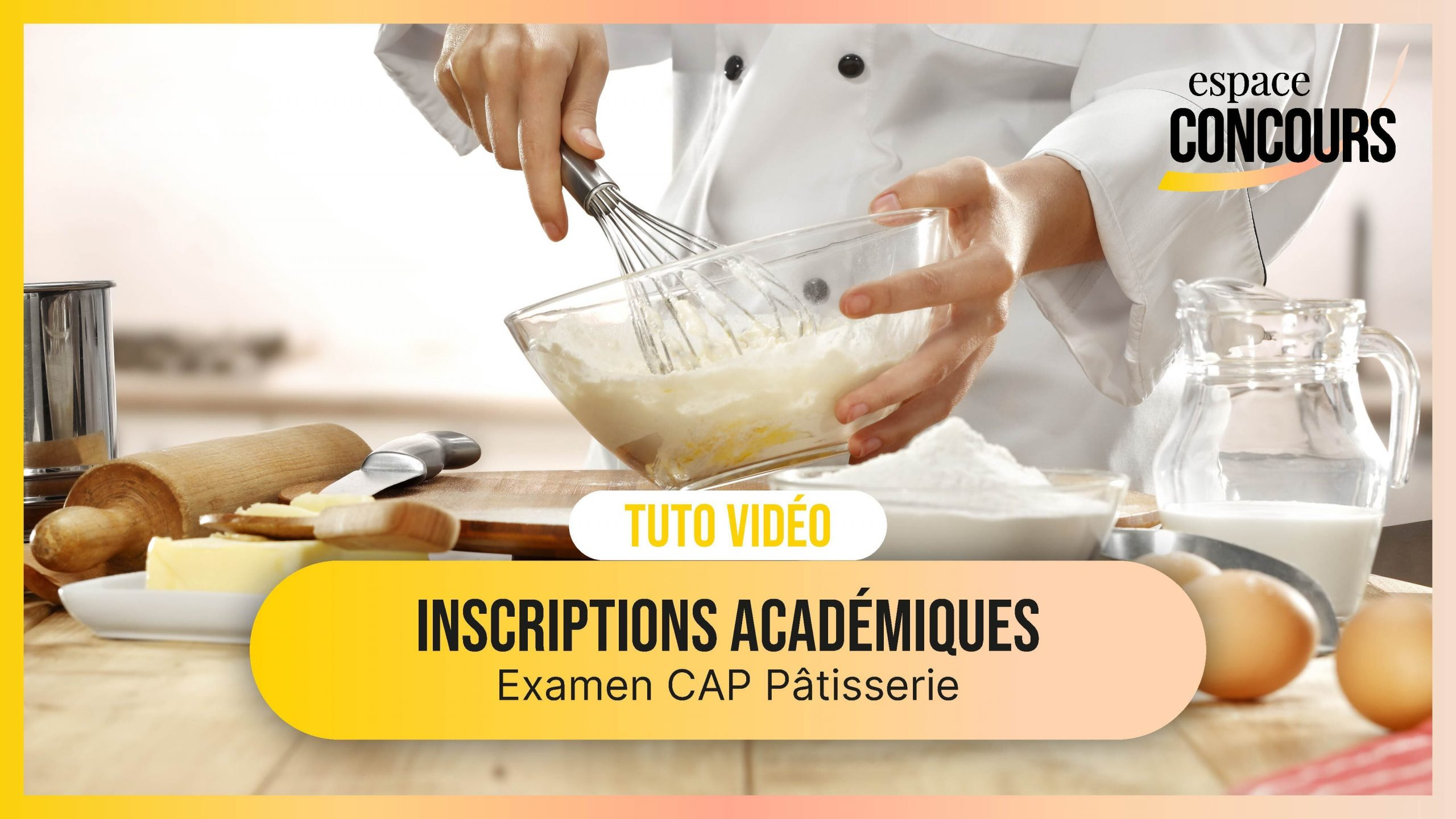 Vidéo Tuto – Les inscriptions Académiques Examen CAP Pâtisserie