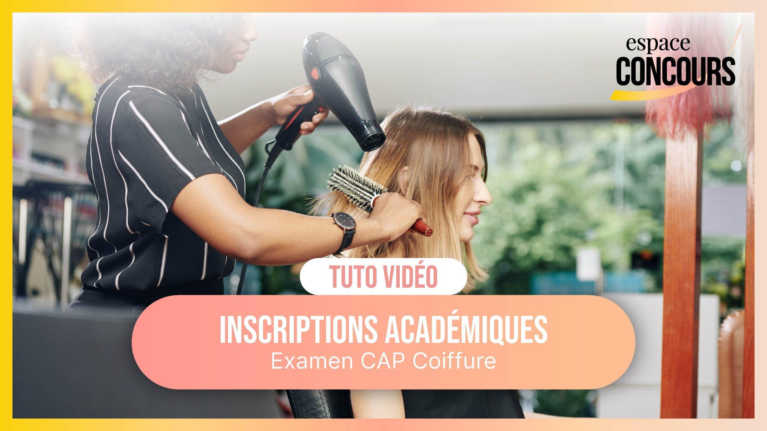 Vidéo Tuto – les inscriptions Académiques Examen CAP Coiffure
