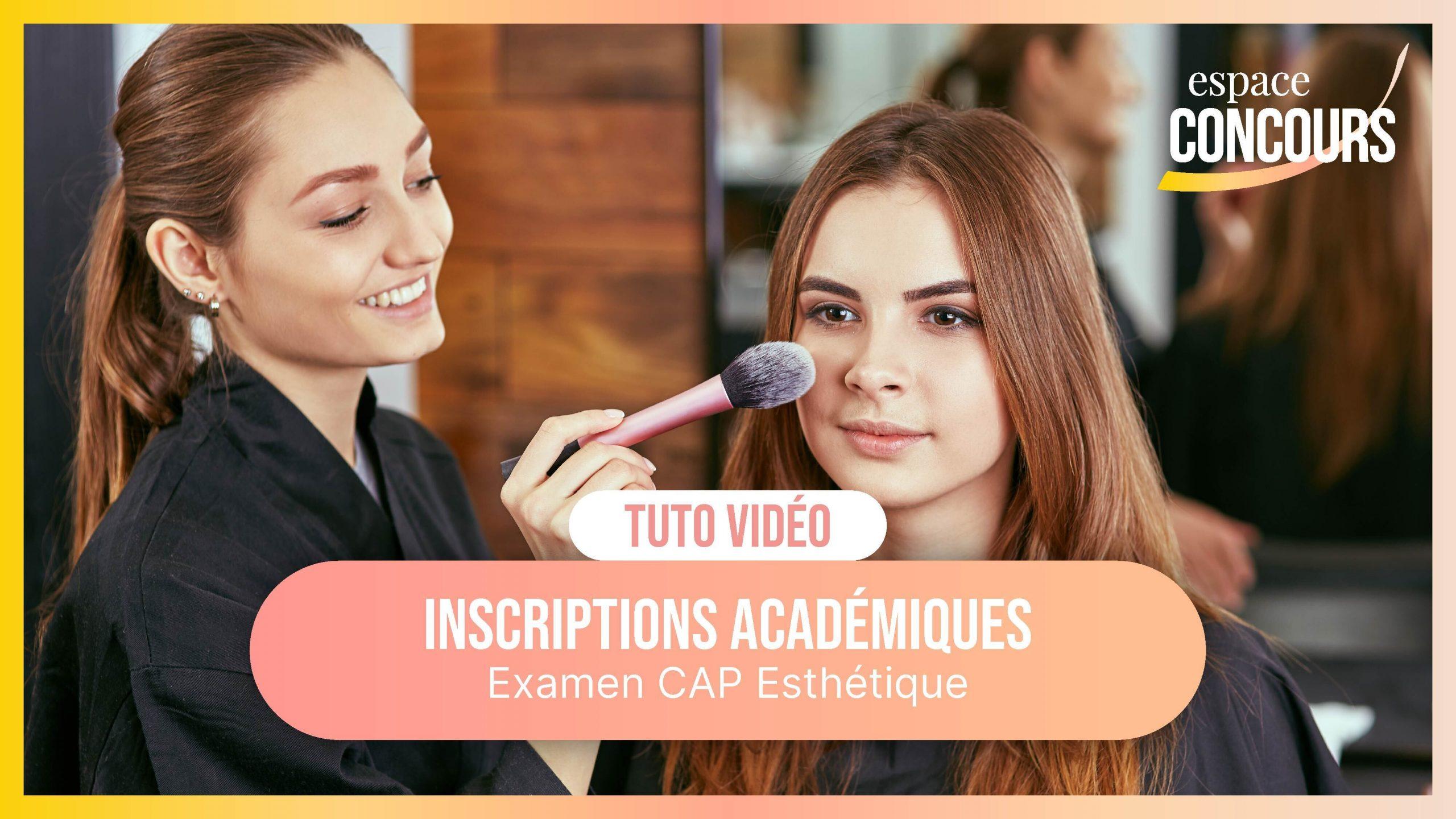Vidéo Tuto – Les inscriptions Académiques Examen CAP Esthétique