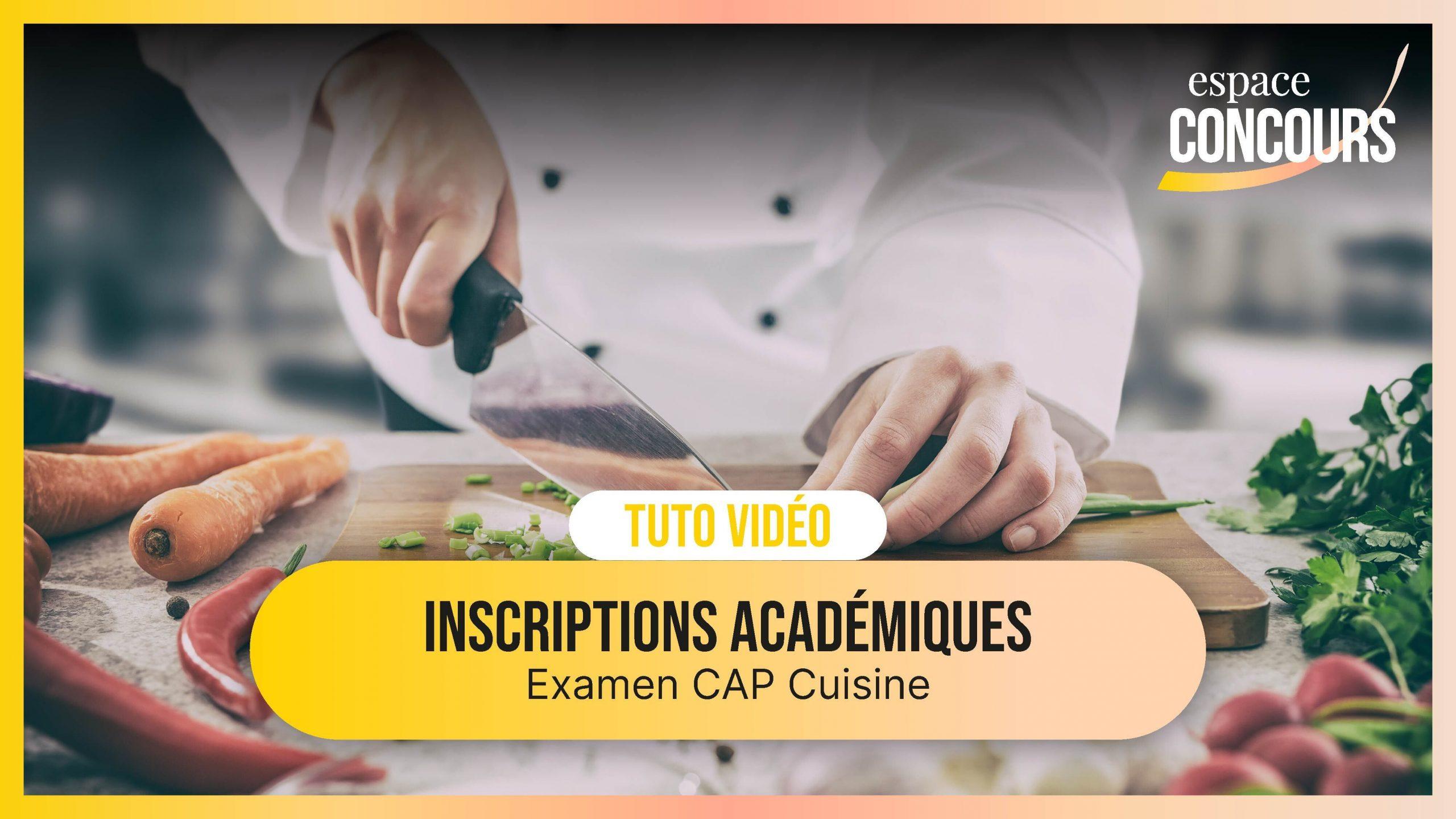 Vidéo Tuto – Les inscriptions Académiques Examen CAP Cuisine